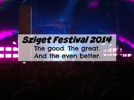 Sziget Festival 2014 tips and reasons, Budapest, Hungary